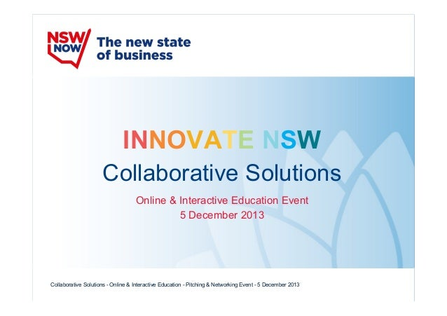 INNOVATE NSW Collaborative Solutions Online & Interactive Education Event 5 December 2013  Collaborative Solutions - Onlin...
