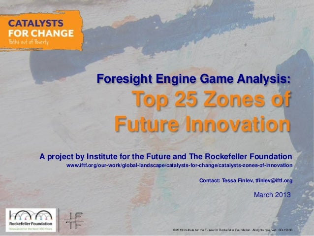© 2013 Institute for the Future for Rockefeller Foundation. All rights reserved. SR-1563B March 2013 Foresight Engine Game...
