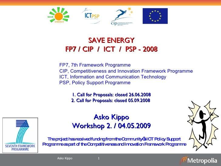 Asko Kippo <ul><li>SAVE ENERGY </li></ul><ul><li>FP7 / CIP  /  ICT  /  PSP - 2008 </li></ul><ul><ul><ul><ul><ul><li>FP7, 7...