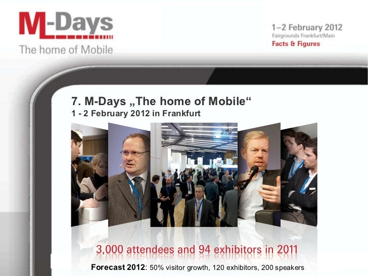 "7. M-Days ""The home of Mobile "" 1 - 2 February 2012 in Frankfurt Forecast 2012 :  50% visitor growth, 120 exhibitors, 200 ..."
