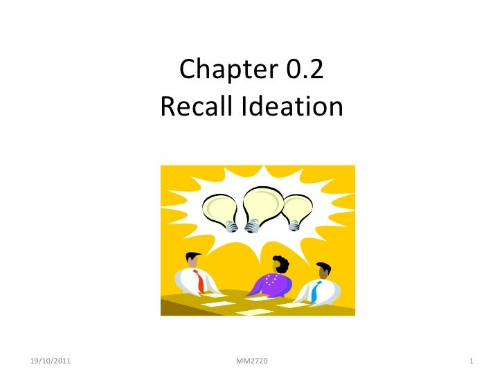 Chapter 0.2 Recall Ideation 19/10/2011 MM2720