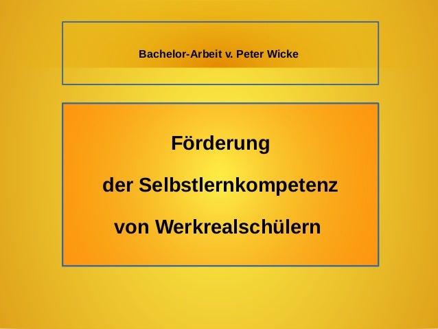 Bachelor-Arbeit v. Peter Wicke Förderung der Selbstlernkompetenz von Werkrealschülern