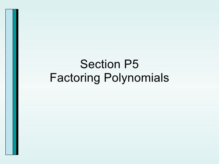 Section P5 Factoring Polynomials
