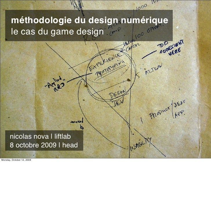 méthodologie du design numérique        le cas du game design           nicolas nova | liftlab       8 octobre 2009 | head...