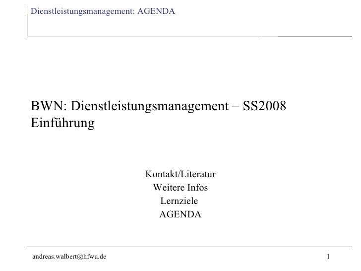 Dienstleistungsmanagement: AGENDA     BWN: Dienstleistungsmanagement – SS2008 Einführung                             Konta...