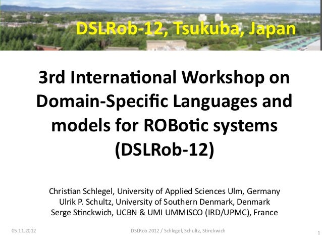 DSLRob-­‐12,	  Tsukuba,	  Japan         3rd	  Interna:onal	  Workshop	  on	           Domain-­‐Specific	  Languages	  and	 ...