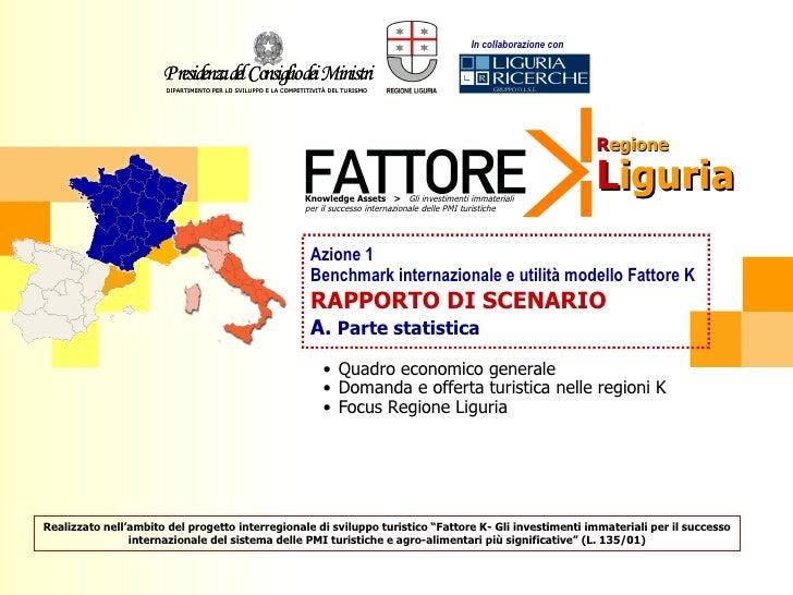 Azione 1 Benchmark internazionale e utilità modello Fattore K RAPPORTO DI SCENARIO A.  Parte statistica <ul><li>Quadro eco...