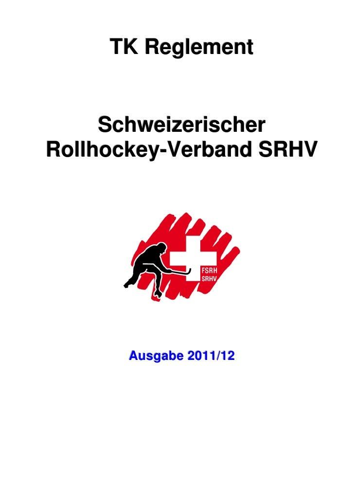 TK Reglement     SchweizerischerRollhockey-Verband SRHV      Ausgabe 2011/12