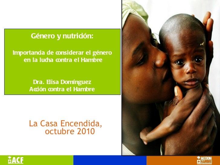 <ul><li>La Casa Encendida, octubre 2010 </li></ul>Género y nutrición: Importancia de considerar el género en la lucha cont...