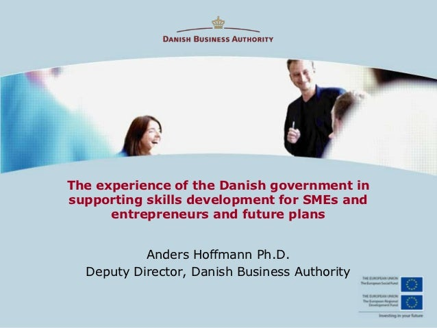 The experience of the Danish government insupporting skills development for SMEs and      entrepreneurs and future plans  ...