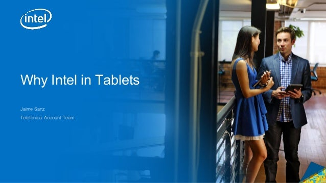 Why Intel in Tablets Jaime Sanz Telefonica Account Team