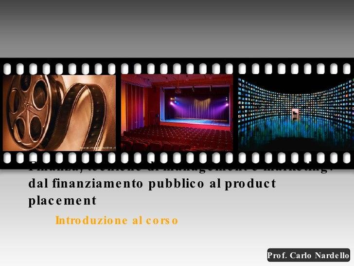 Finanza, tecniche di management e marketing: dal finanziamento pubblico al product placement Introduzione al corso Your pi...