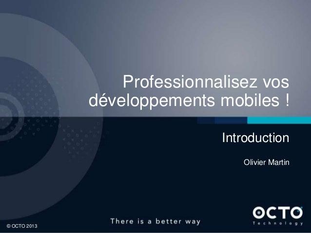 Professionnalisez vos              développements mobiles !                              Introduction                     ...