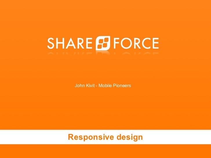 John Kivit - Mobile Pioneers    Responsive design?