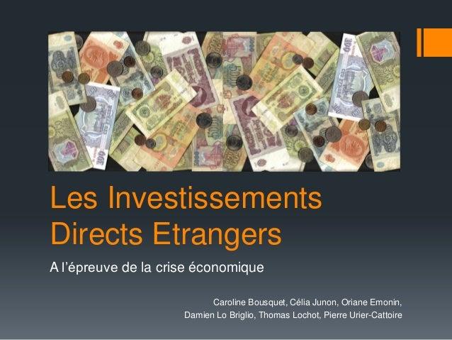 Les InvestissementsDirects EtrangersA l'épreuve de la crise économique                           Caroline Bousquet, Célia ...