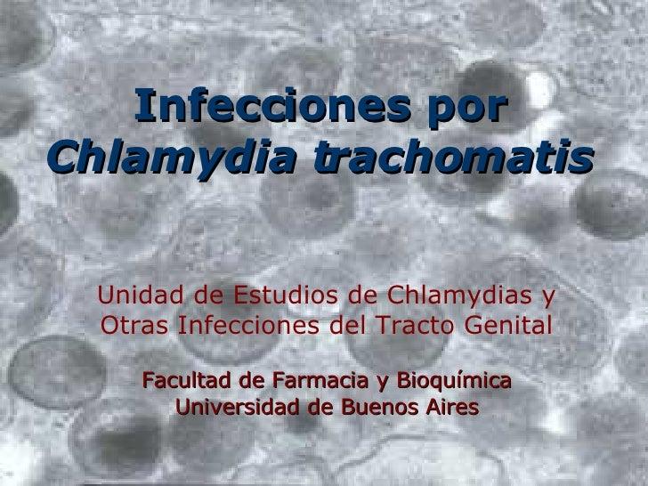 Infecciones por  Chlamydia trachomatis Unidad de Estudios de Chlamydias y Otras Infecciones del Tracto Genital Facultad de...