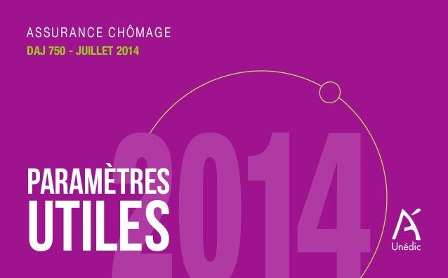 AssurAnce chômAge  DAJ 750 - Juillet 2014  PARAMÈTRES  UTILES