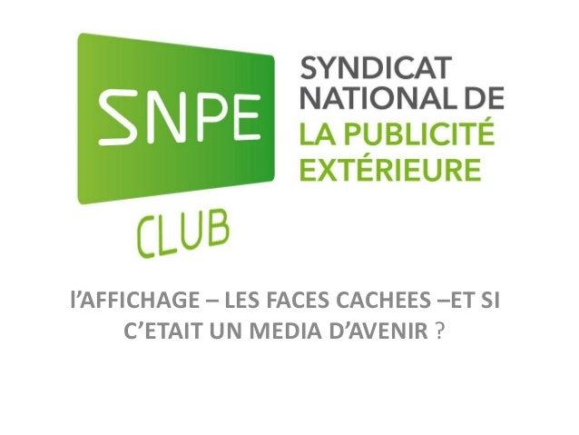 l'AFFICHAGE – LES FACES CACHEES –ET SI C'ETAIT UN MEDIA D'AVENIR ?