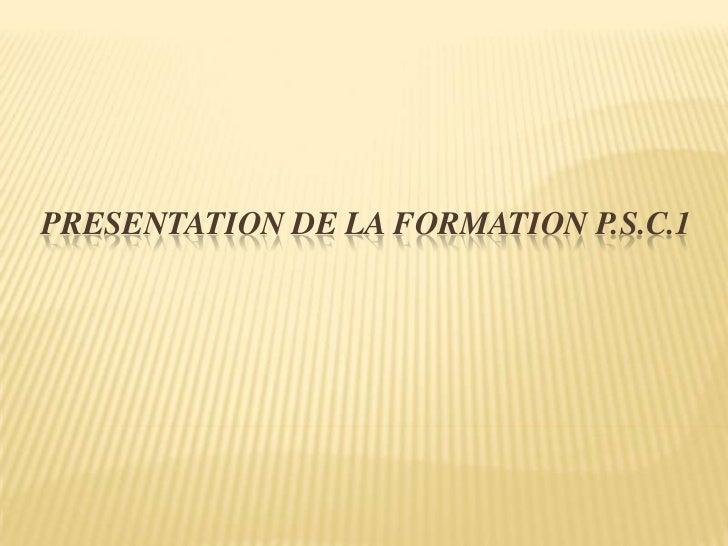 PRESENTATION DE LA FORMATION P.S.C.1
