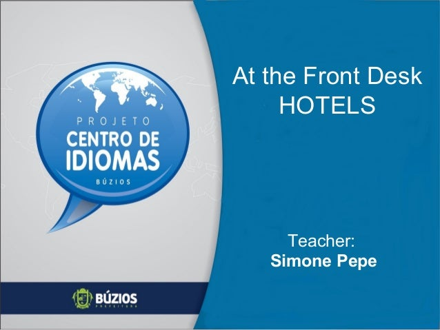 At the Front Desk HOTELS Teacher: Simone Pepe