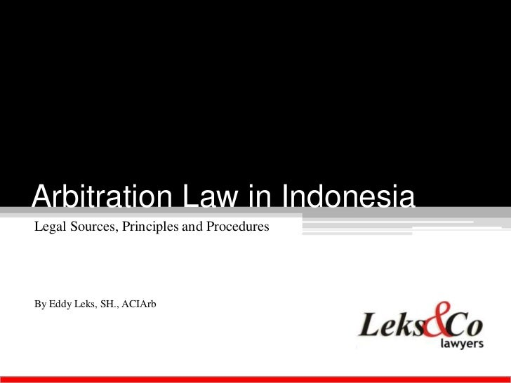 Arbitration Law in IndonesiaLegal Sources, Principles and ProceduresBy Eddy Leks, SH., ACIArb