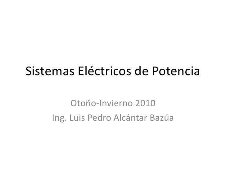 Sistemas Eléctricos de Potencia<br />Otoño-Invierno 2010<br />Ing. Luis Pedro Alcántar Bazúa <br />