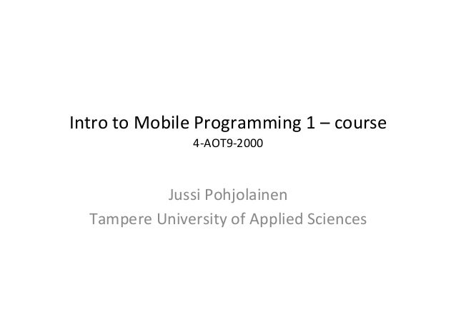 Intro	  to	  Mobile	  Programming	  1	  –	  course	                         4-­‐AOT9-­‐2000   	                           ...