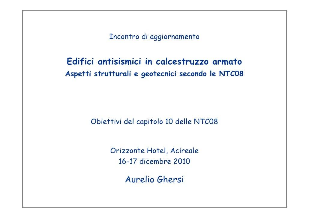 Incontro di aggiornamentoEdifici antisismici in calcestruzzo armatoAspetti strutturali e geotecnici secondo le NTC08      ...
