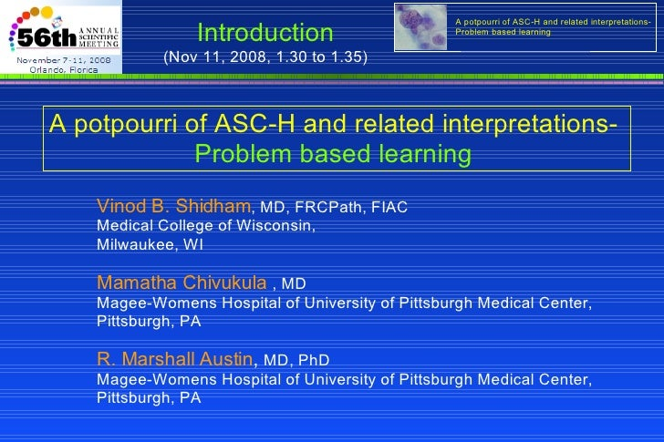 A potpourri of ASC-H and related interpretations-   Problem based learning  Vinod B. Shidham , MD, FRCPath, FIAC Medical C...