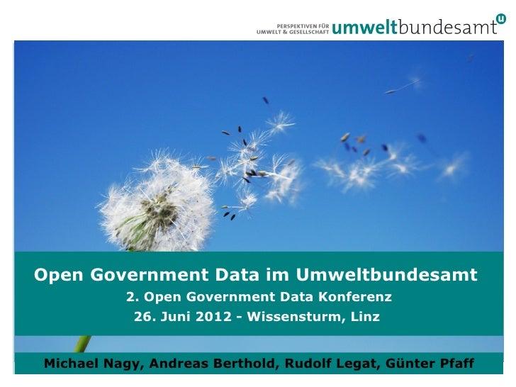 Open Government Data im Umweltbundesamt              2. Open Government Data Konferenz Angebote und 26. Juni 2012Verfügbar...