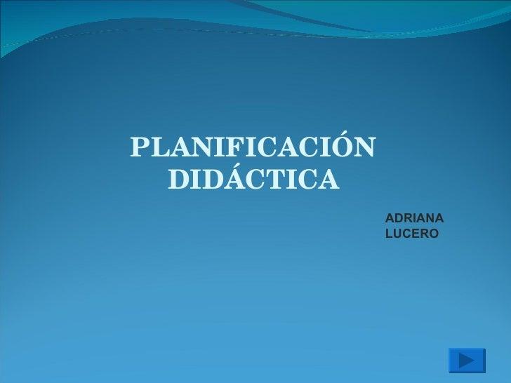 PLANIFICACIÓN DIDÁCTICA ADRIANA LUCERO