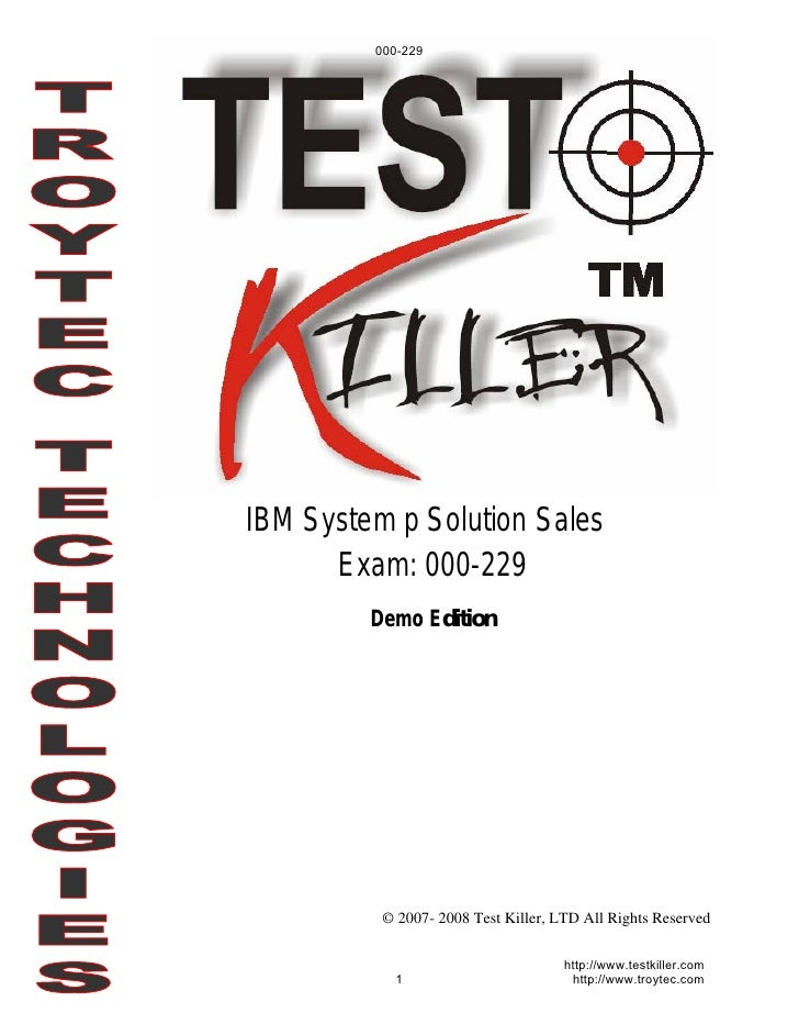 000-229     IBM System p Solution Sales       Exam: 000-229          Demo Edition               © 2007- 2008 Test Killer, ...