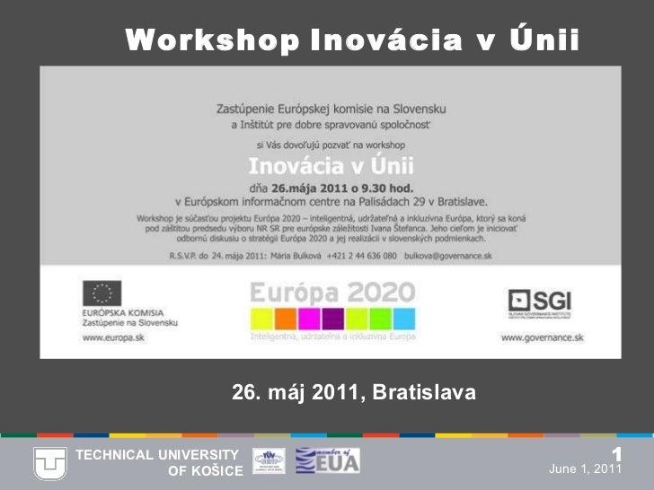 <ul><ul><li>Workshop   Inovácia v Únii </li></ul></ul><ul><ul><li>26. máj 2011, Bratislava </li></ul></ul>