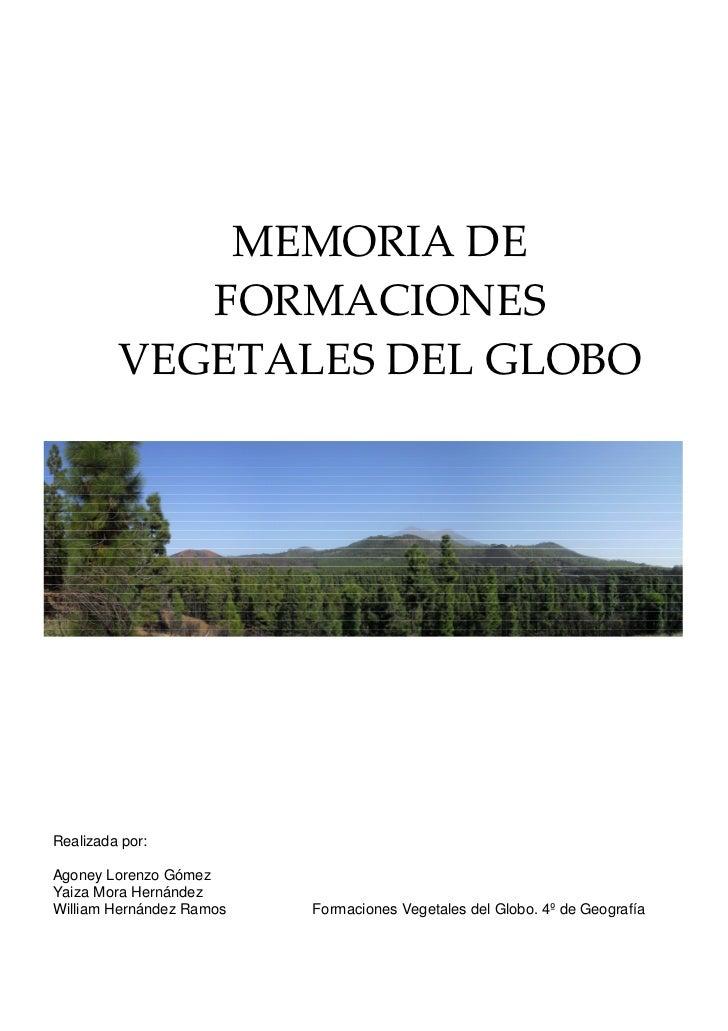 MEMORIA DE            FORMACIONES         VEGETALES DEL GLOBORealizada por:Agoney Lorenzo GómezYaiza Mora HernándezWilliam...
