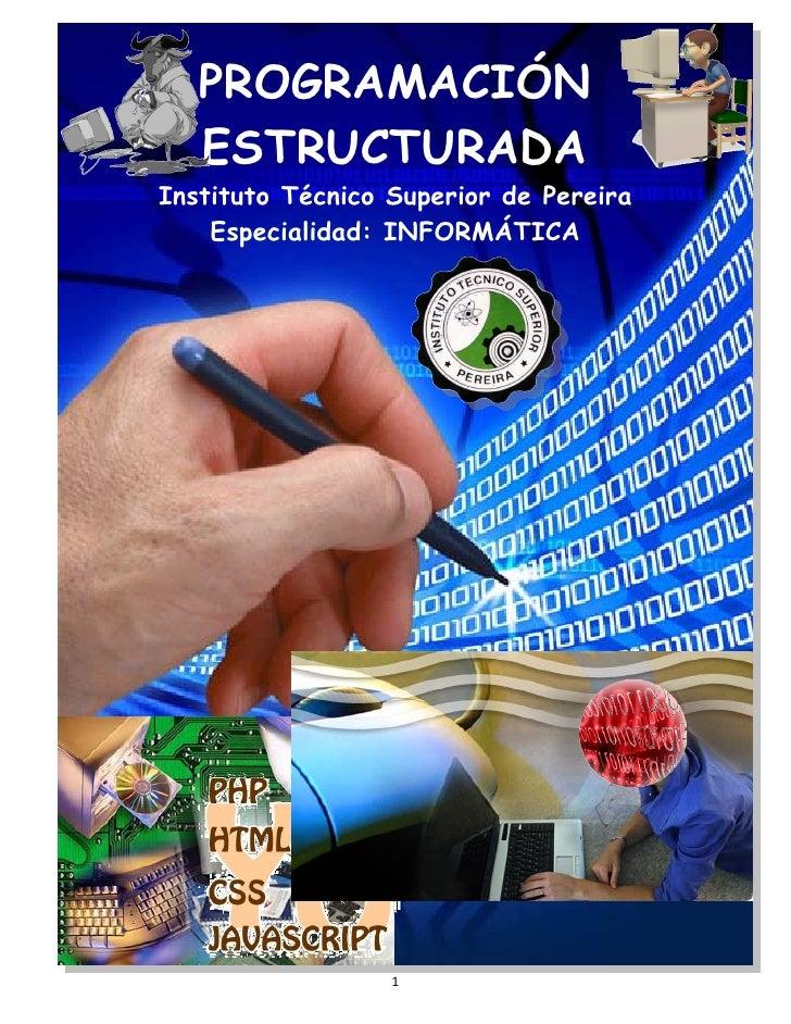 PROGRAMACIÓN    ESTRUCTURADA Instituto Técnico Superior de Pereira     Especialidad: INFORMÁTICA                       1