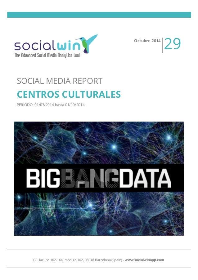 SOCIAL MEDIA REPORT  CENTROS CULTURALES  PERIODO: 01/07/2014 hasta 01/10/2014  Octubre 2014 29  C/ Llacuna 162-164, módulo...