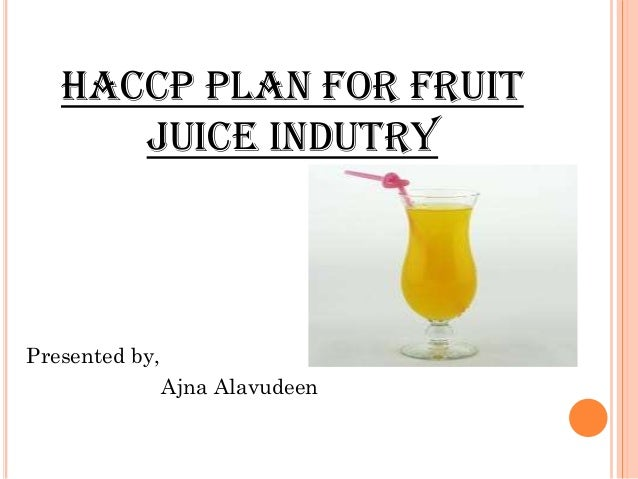 haccp in juices Basic requirements for a juice processor this plans  haccp regulation both  shelf-stable juices made using a single thermal processing step and juice.