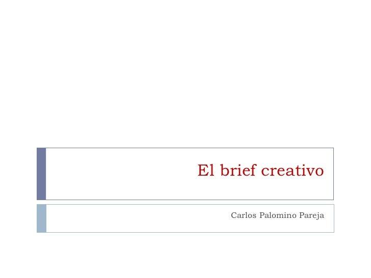 El brief creativo Carlos Palomino Pareja