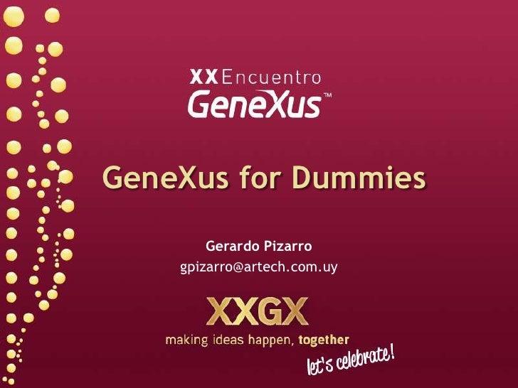 GeneXus forDummies<br />Gerardo Pizarro<br />gpizarro@artech.com.uy <br />