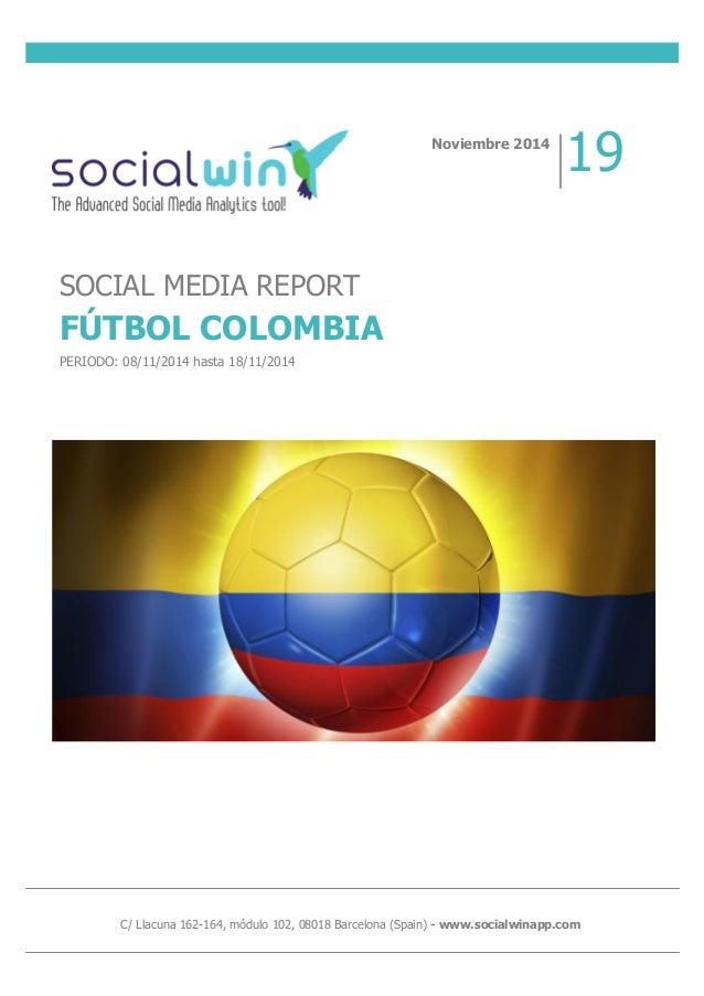 C/ Llacuna 162-164, módulo 102, 08018 Barcelona (Spain) - www.socialwinapp.com SOCIAL MEDIA REPORT FÚTBOL COLOMBIA PERIODO...