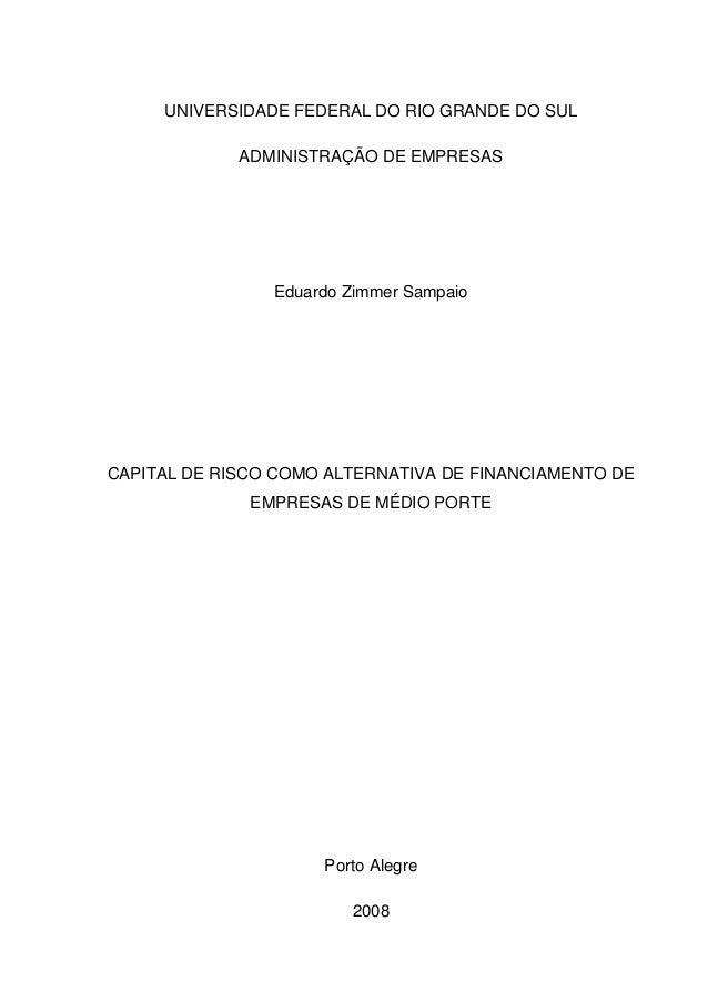 UNIVERSIDADE FEDERAL DO RIO GRANDE DO SUL ADMINISTRAÇÃO DE EMPRESAS Eduardo Zimmer Sampaio CAPITAL DE RISCO COMO ALTERNATI...