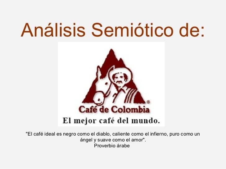 """Análisis Semiótico de: """"El café ideal es negro como el diablo, caliente como el infierno, puro como un ángel y suave ..."""