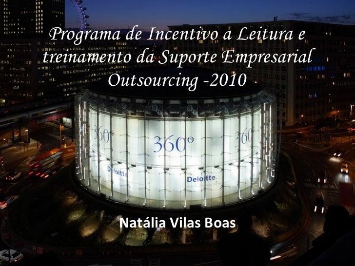 Programa de Incentivo a Leitura e treinamento da Suporte Empresarial Outsourcing -2010 Natália Vilas Boas