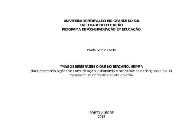 """UNIVERSIDADE FEDERAL DO RIO GRANDE DO SUL FACULDADE DE EDUCAÇÃO PROGRAMA DE PÓS-GRADUAÇÃO EM EDUCAÇÃO Paulo Sergio Fochi """"..."""