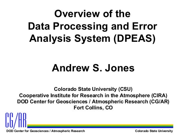 Overview of the Data Processing and Error Analysis System (DPEAS) Andrew S. Jones Colorado State University (CSU) Cooperat...