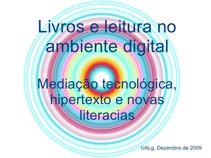 Livros e leitura no ambiente digital Mediação tecnológica, hipertexto e novas literacias UALg, Dezembro de 2009