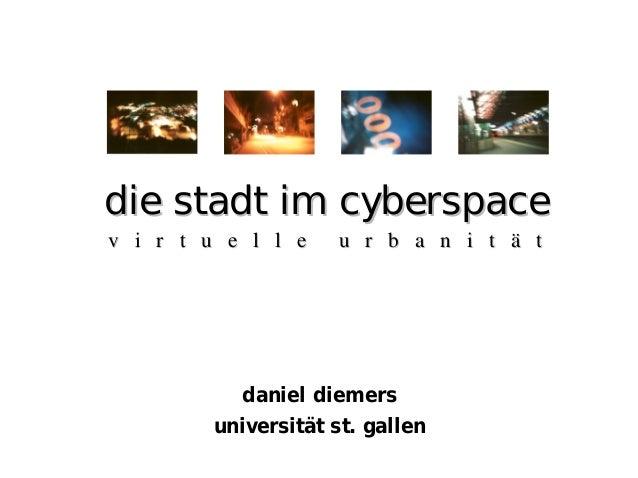 die stadt im cyberspacedie stadt im cyberspace daniel diemers universität st. gallen v i r t u e l l e u r b a n i t ä tv ...