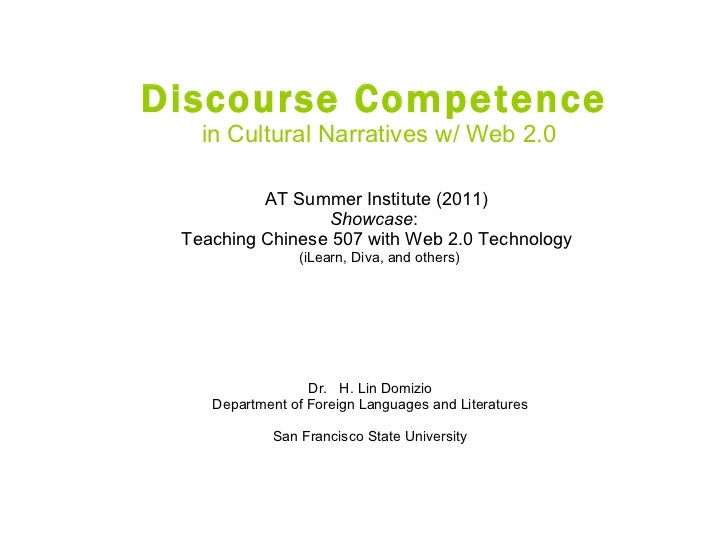Discourse Competence   in Cultural Narratives w/ Web 2.0 AT Summer Institute (2011)  Showcase :  Teaching Chinese 507 with...