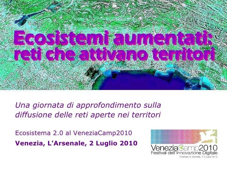 Una giornata di approfondimento sulla diffusione delle reti aperte nei territori  Ecosistema 2.0 al VeneziaCamp2010 Venezi...