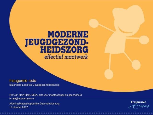 Inaugurele redeBijzondere Leerstoel JeugdgezondheidszorgProf. dr. Hein Raat, MBA, arts voor maatschappij en gezondheidh.ra...